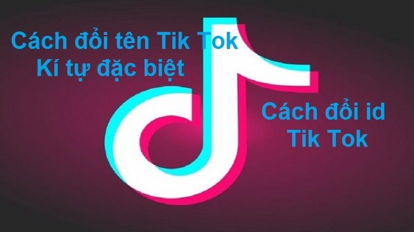 Cách đổi tên Tik Tok Kí tự đặc biệt, cách đổi id Tik Tok