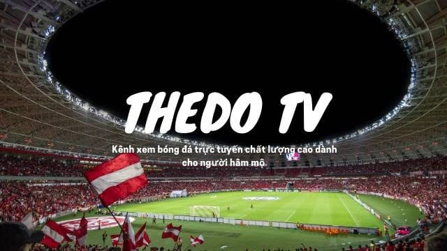 Thedo TV - nơi thỏa mãn đam mê bóng đá