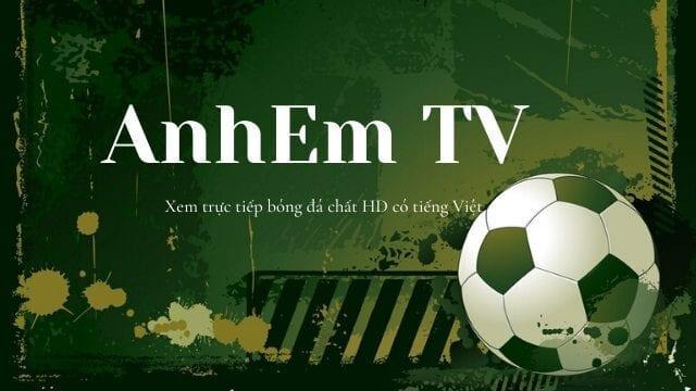 Anhem TV - Trải nghiệm những trận cầu bóng đá đỉnh cao cùng anhem TV