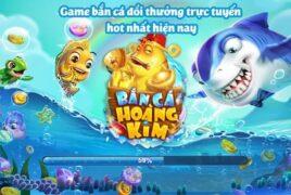 Cổng game khuấy đảo thị trường đổi thưởng 2021 – Bắn Cá Hoàng Kim