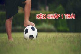 Kinh nghiệm và cách chơi kèo chấp 1 trái trong cá cược bóng đá
